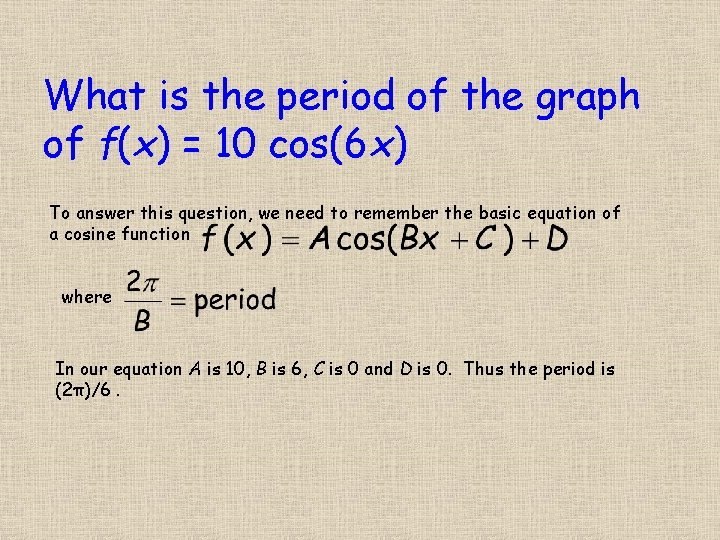 What is the period of the graph of f(x) = 10 cos(6 x) To