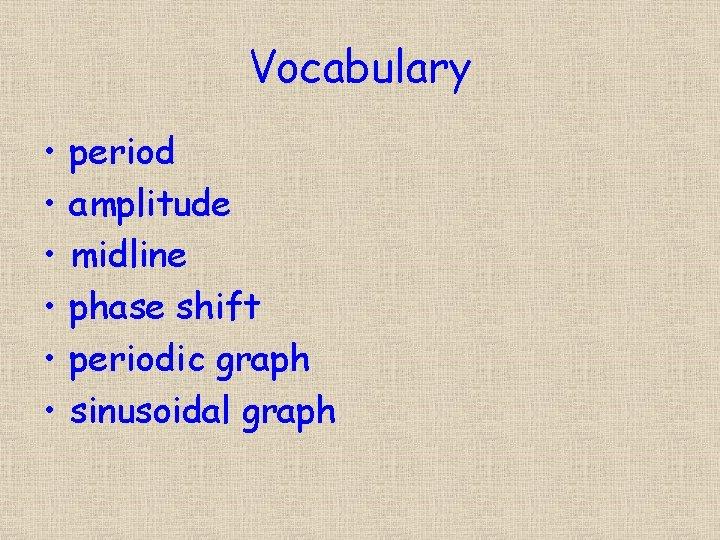 Vocabulary • • • period amplitude midline phase shift periodic graph sinusoidal graph