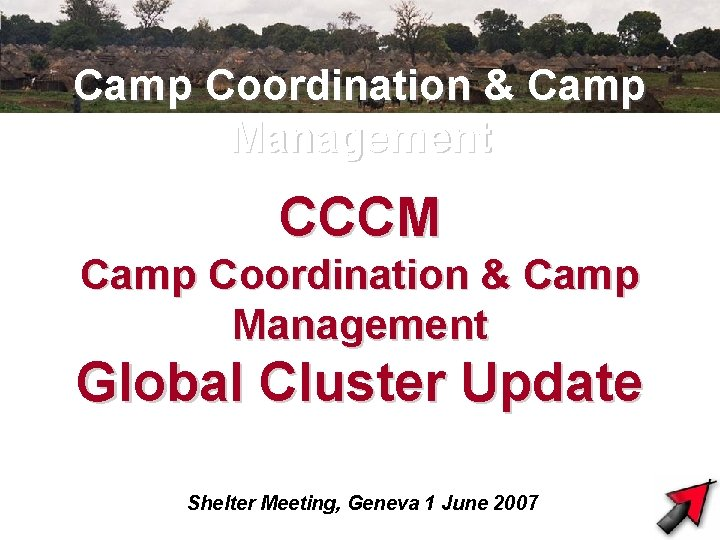 Camp Coordination & Camp Management CCCM Camp Coordination & Camp Management Global Cluster Update