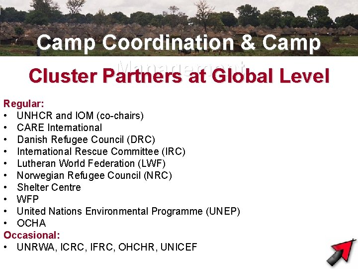 Camp Coordination & Camp Management Cluster Partners at Global Level Regular: • UNHCR and