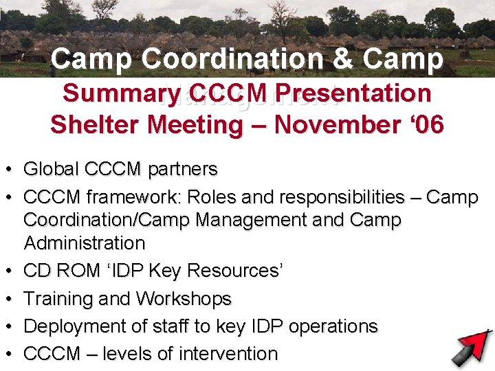 Camp Coordination & Camp Summary CCCM Presentation Management Shelter Meeting – November ' 06