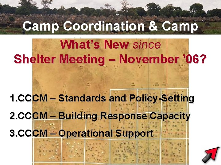Camp Coordination & Camp Management What's New since Shelter Meeting – November ' 06?