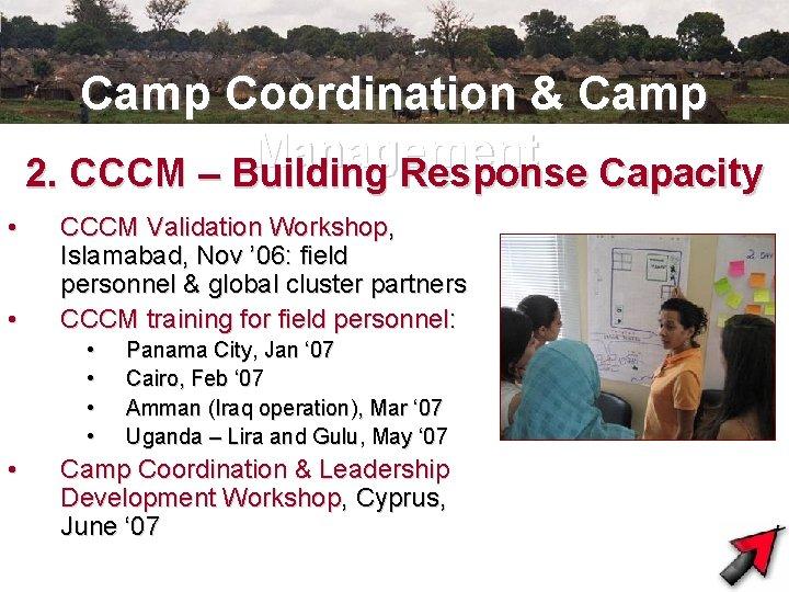 Camp Coordination & Camp Management 2. CCCM – Building Response Capacity • • CCCM