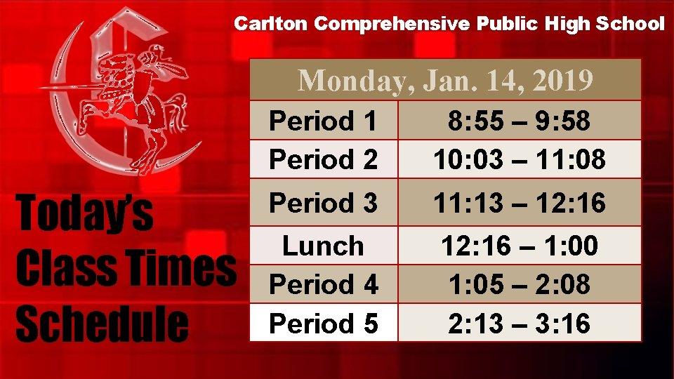 Carlton Comprehensive Public High School Monday, Jan. 14, 2019 Today's Class Times Schedule Period