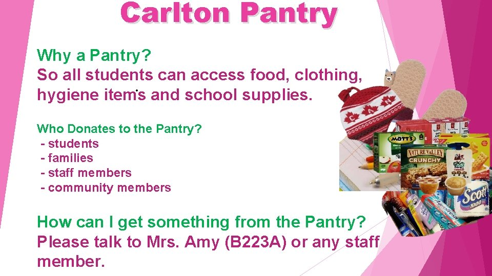 Carlton Pantry Why a Pantry? So all students can access food, clothing, . hygiene