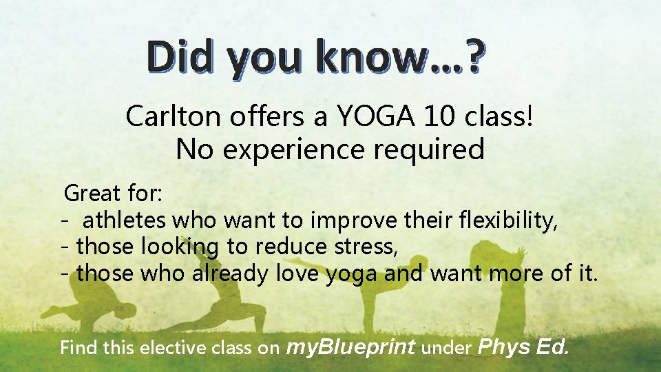 Carlton offers a YOGA 10 class! No experience required Great for: - athletes who