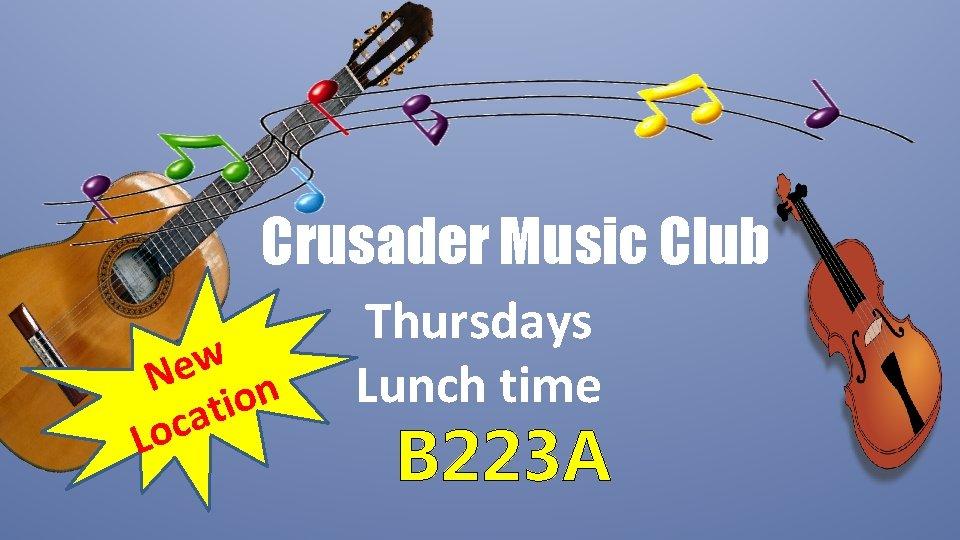 Crusader Music Club w e N on i t a c o L Thursdays