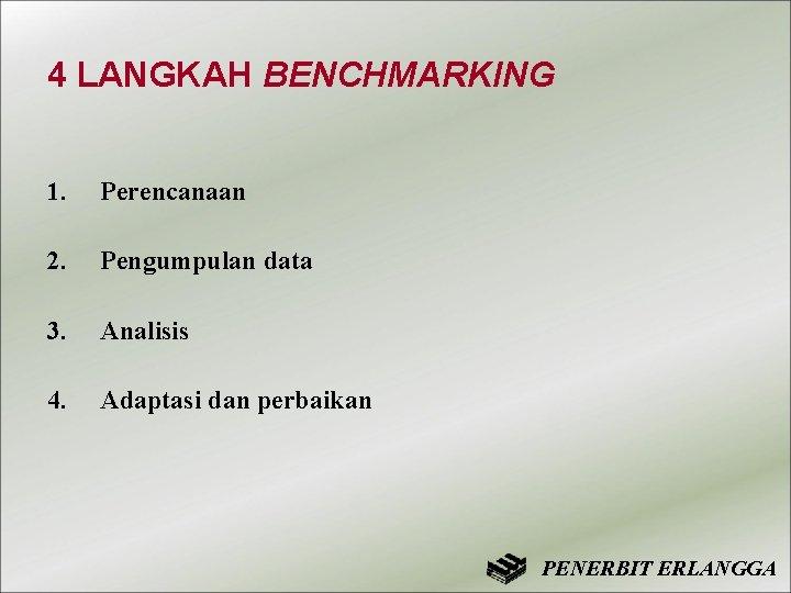 4 LANGKAH BENCHMARKING 1. Perencanaan 2. Pengumpulan data 3. Analisis 4. Adaptasi dan perbaikan