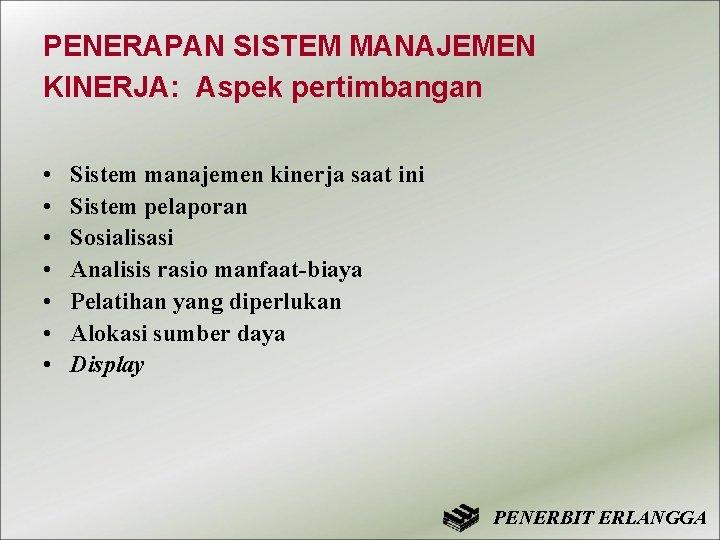 PENERAPAN SISTEM MANAJEMEN KINERJA: Aspek pertimbangan • • Sistem manajemen kinerja saat ini Sistem