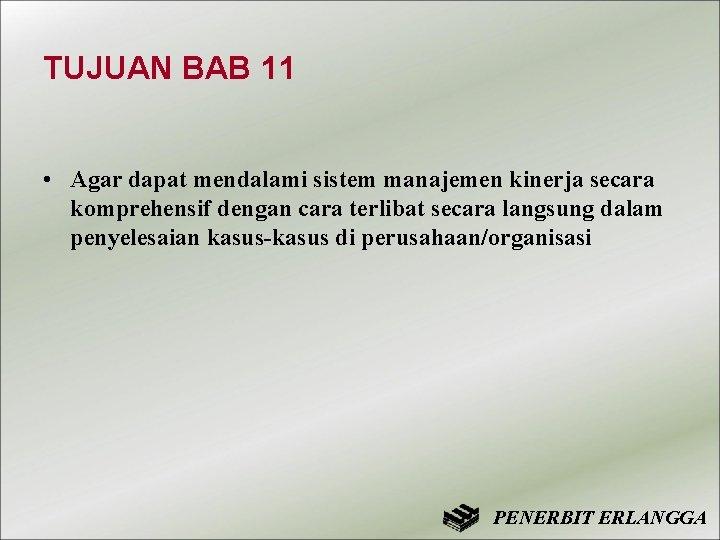 TUJUAN BAB 11 • Agar dapat mendalami sistem manajemen kinerja secara komprehensif dengan cara