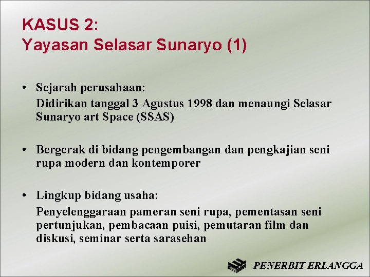 KASUS 2: Yayasan Selasar Sunaryo (1) • Sejarah perusahaan: Didirikan tanggal 3 Agustus 1998
