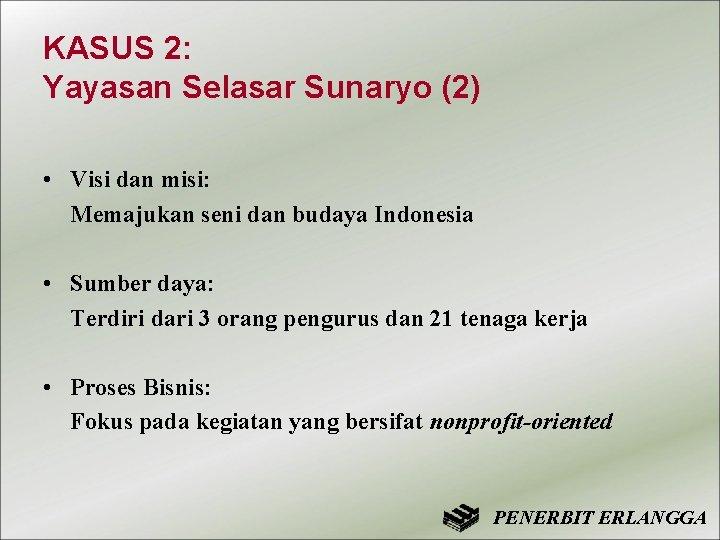 KASUS 2: Yayasan Selasar Sunaryo (2) • Visi dan misi: Memajukan seni dan budaya