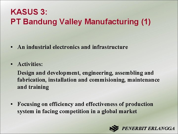 KASUS 3: PT Bandung Valley Manufacturing (1) • An industrial electronics and infrastructure •