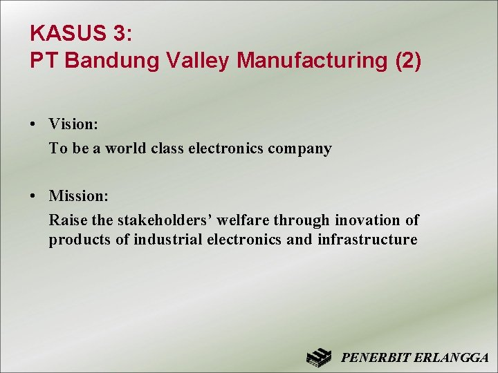 KASUS 3: PT Bandung Valley Manufacturing (2) • Vision: To be a world class