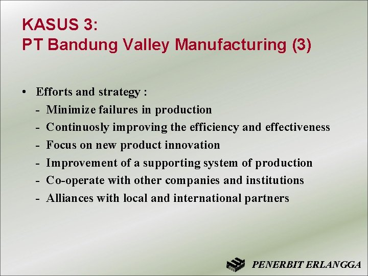 KASUS 3: PT Bandung Valley Manufacturing (3) • Efforts and strategy : - Minimize
