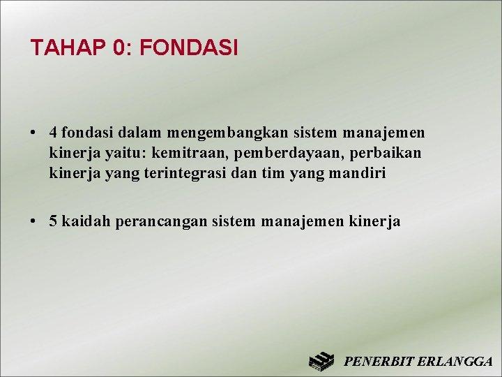 TAHAP 0: FONDASI • 4 fondasi dalam mengembangkan sistem manajemen kinerja yaitu: kemitraan, pemberdayaan,