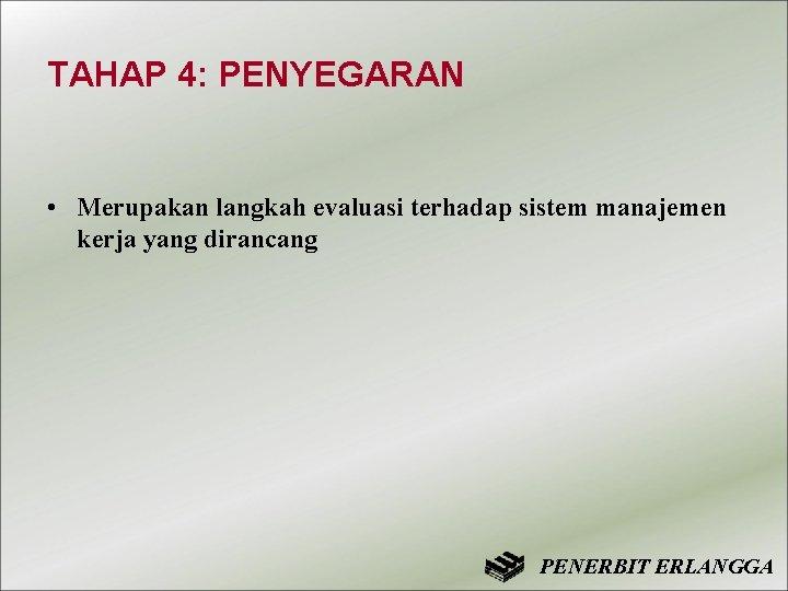 TAHAP 4: PENYEGARAN • Merupakan langkah evaluasi terhadap sistem manajemen kerja yang dirancang PENERBIT