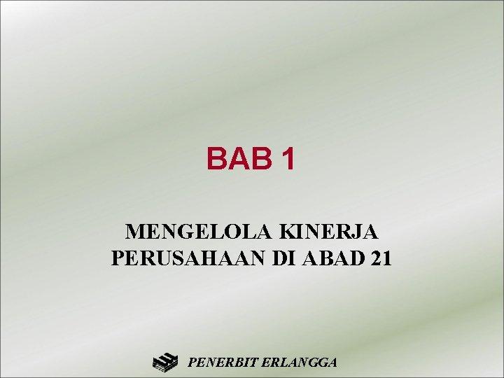 BAB 1 MENGELOLA KINERJA PERUSAHAAN DI ABAD 21 PENERBIT ERLANGGA