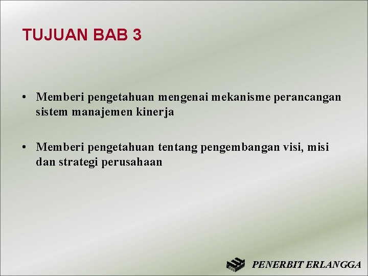 TUJUAN BAB 3 • Memberi pengetahuan mengenai mekanisme perancangan sistem manajemen kinerja • Memberi