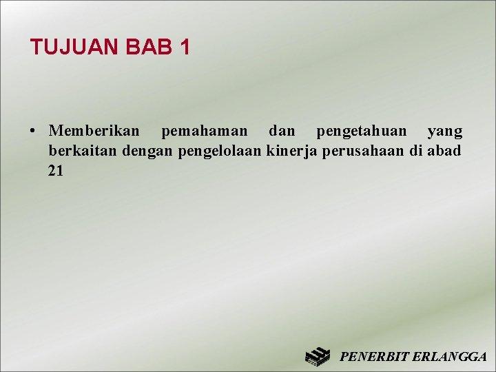 TUJUAN BAB 1 • Memberikan pemahaman dan pengetahuan yang berkaitan dengan pengelolaan kinerja perusahaan