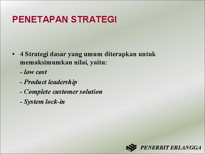 PENETAPAN STRATEGI • 4 Strategi dasar yang umum diterapkan untuk memaksimumkan nilai, yaitu: -