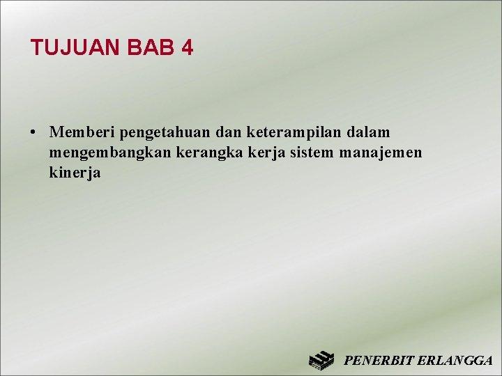 TUJUAN BAB 4 • Memberi pengetahuan dan keterampilan dalam mengembangkan kerangka kerja sistem manajemen