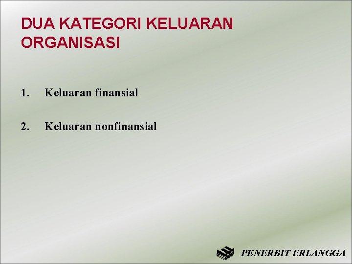 DUA KATEGORI KELUARAN ORGANISASI 1. Keluaran finansial 2. Keluaran nonfinansial PENERBIT ERLANGGA