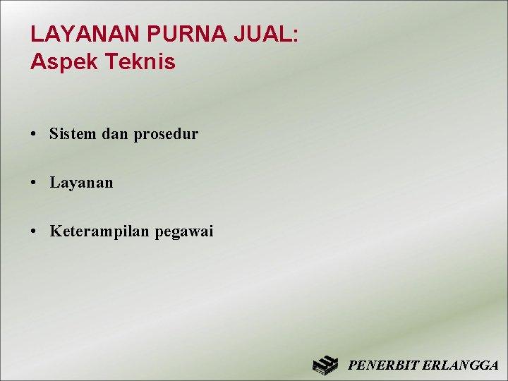 LAYANAN PURNA JUAL: Aspek Teknis • Sistem dan prosedur • Layanan • Keterampilan pegawai