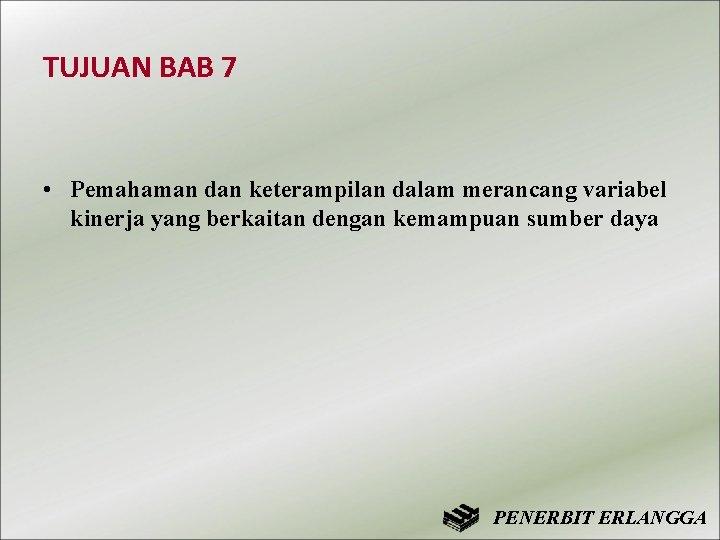 TUJUAN BAB 7 • Pemahaman dan keterampilan dalam merancang variabel kinerja yang berkaitan dengan