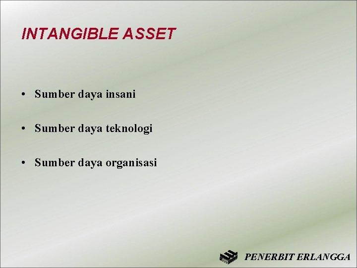 INTANGIBLE ASSET • Sumber daya insani • Sumber daya teknologi • Sumber daya organisasi