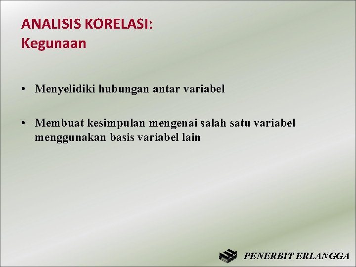 ANALISIS KORELASI: Kegunaan • Menyelidiki hubungan antar variabel • Membuat kesimpulan mengenai salah satu