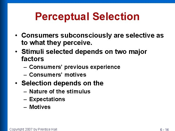 Perceptual Selection • Consumers subconsciously are selective as to what they perceive. • Stimuli