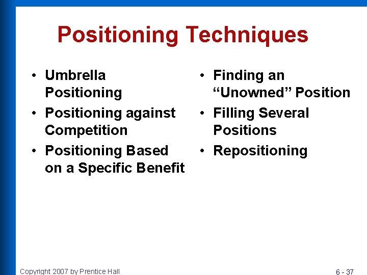 Positioning Techniques • Umbrella Positioning • Positioning against Competition • Positioning Based on a
