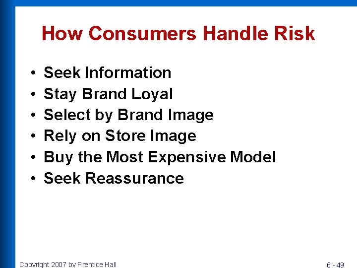 How Consumers Handle Risk • • • Seek Information Stay Brand Loyal Select by