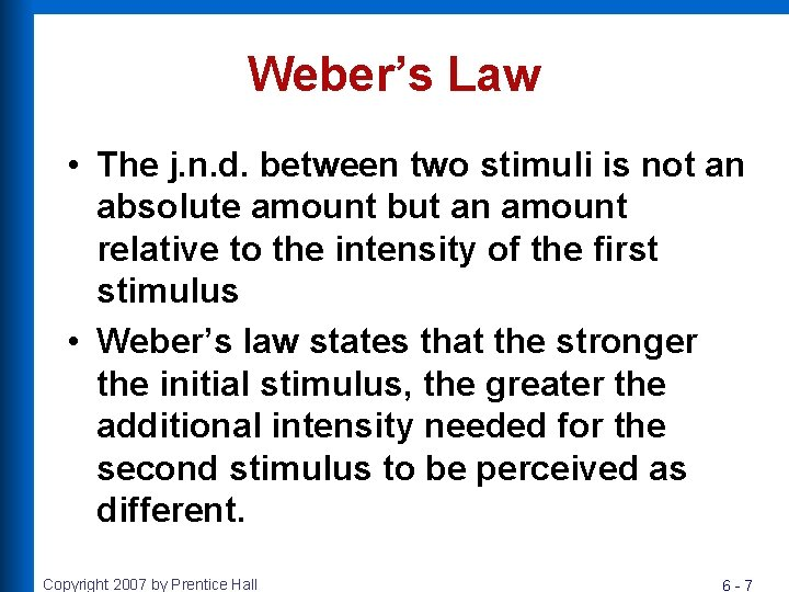 Weber's Law • The j. n. d. between two stimuli is not an absolute