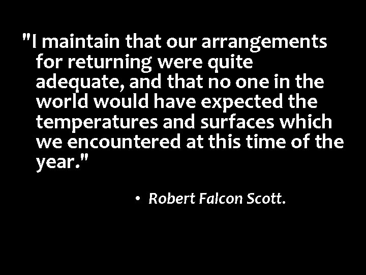 """""""I maintain that our arrangements for returning were quite adequate, and that no one"""