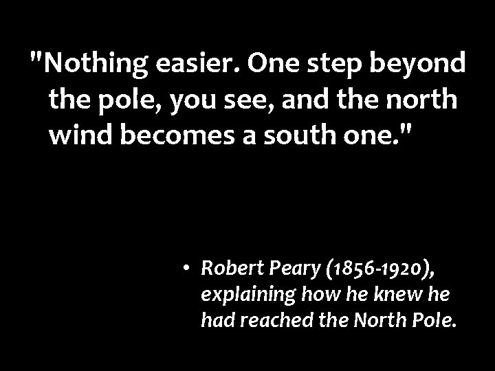 """""""Nothing easier. One step beyond the pole, you see, and the north wind becomes"""