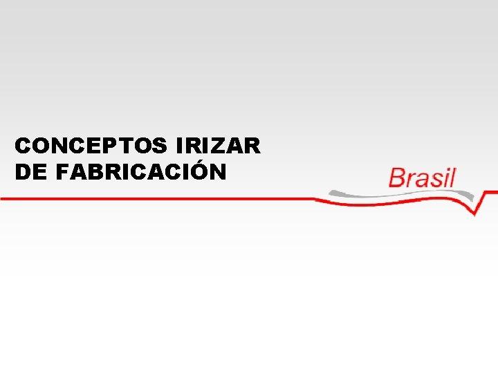 CONCEPTOS IRIZAR DE FABRICACIÓN