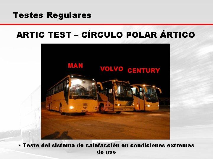 Testes Regulares ARTIC TEST – CÍRCULO POLAR ÁRTICO MAN VOLVO CENTURY • Teste del