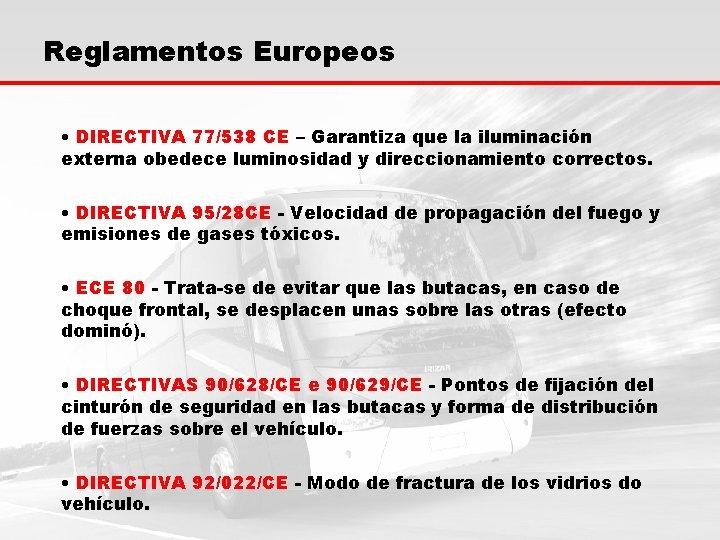 Reglamentos Europeos • DIRECTIVA 77/538 CE – Garantiza que la iluminación externa obedece luminosidad