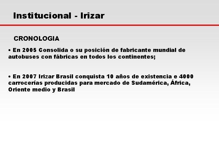 Institucional - Irizar CRONOLOGIA • En 2005 Consolida o su posición de fabricante mundial