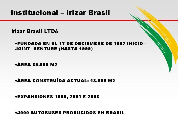 Institucional – Irizar Brasil LTDA • FUNDADA EN EL 17 DE DECIEMBRE DE 1997