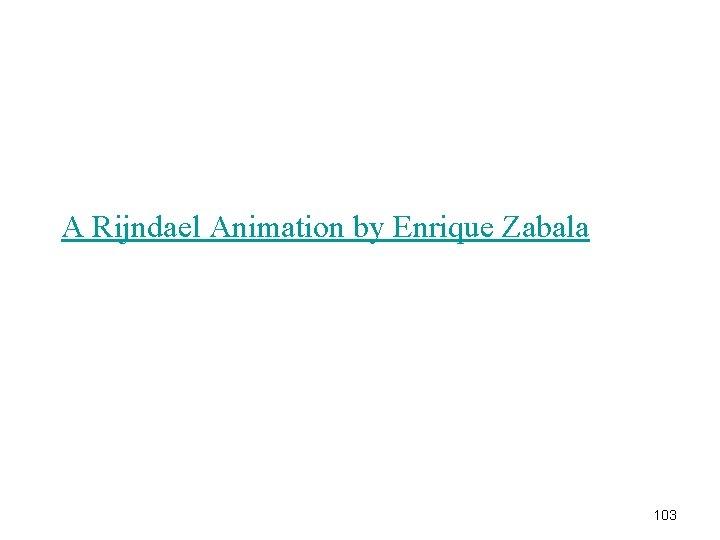 A Rijndael Animation by Enrique Zabala 103