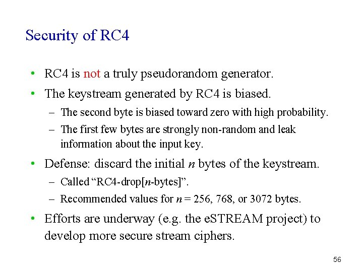 Security of RC 4 • RC 4 is not a truly pseudorandom generator. •