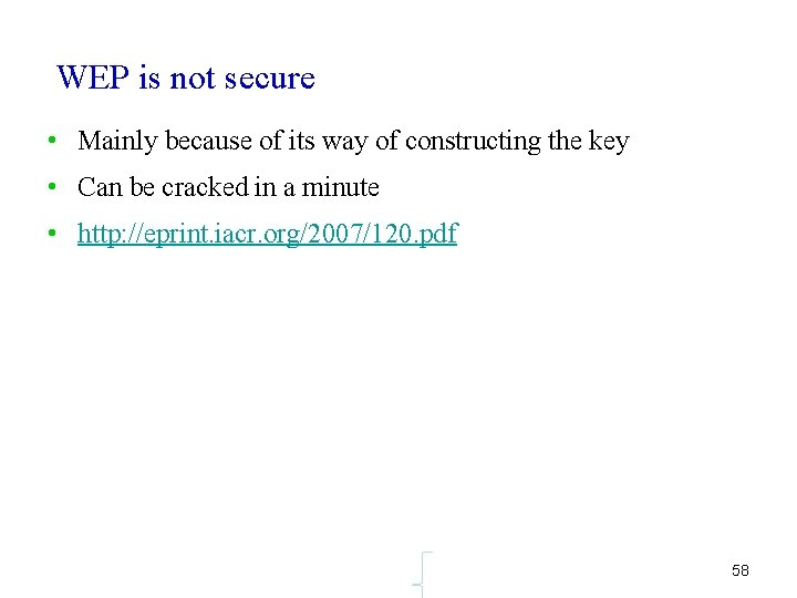WEP is not secure • Mainly because of its way of constructing the key