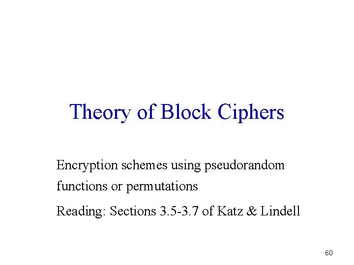 Theory of Block Ciphers Encryption schemes using pseudorandom functions or permutations Reading: Sections 3.