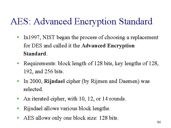 AES: Advanced Encryption Standard • In 1997, NIST began the process of choosing a