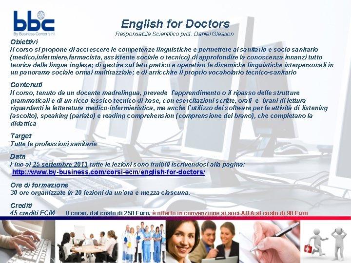 English for Doctors Responsabile Scientifico prof. Daniel Gleason Obiettivi Il corso si propone di