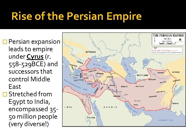 Rise of the Persian Empire � Persian expansion leads to empire under Cyrus (r.
