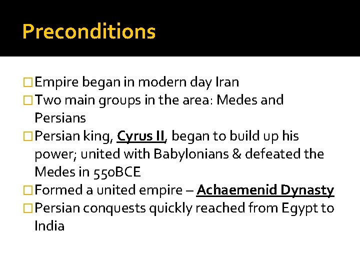 Preconditions �Empire began in modern day Iran �Two main groups in the area: Medes